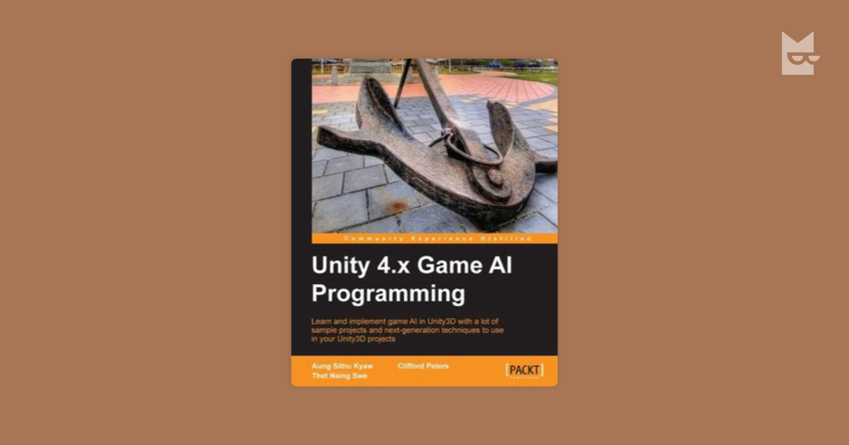 Unity 4 x Game AI Programming — Aung Sithu Kyaw, Clifford Peters