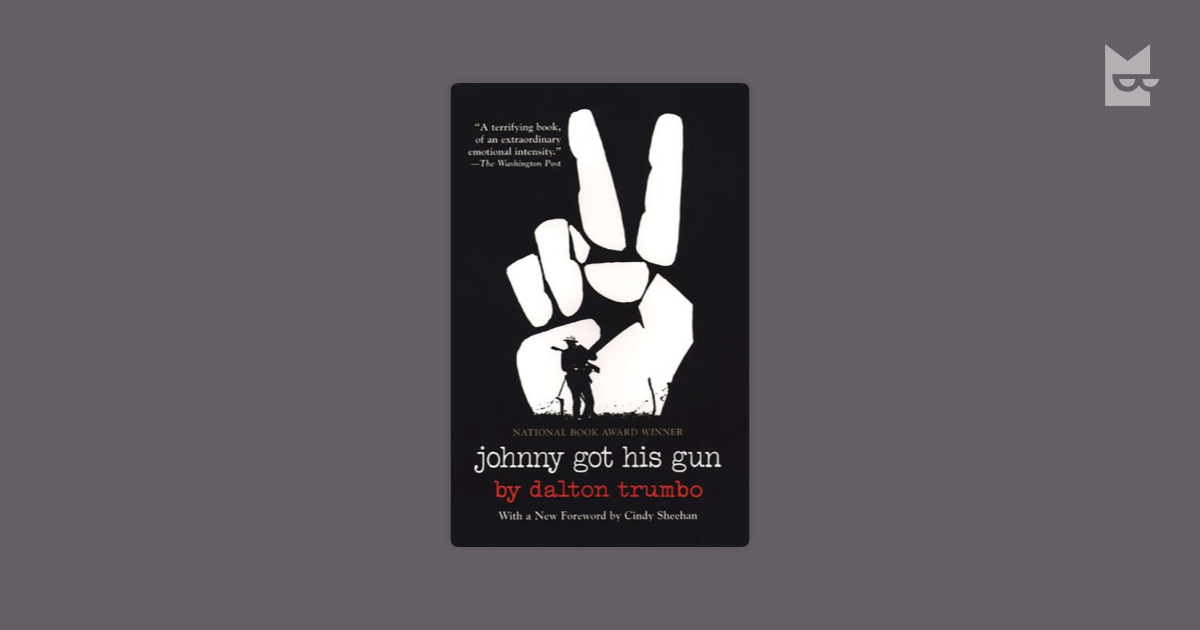 a literary analysis of johnny got his gun by dalton trumbo Yep, it's world war i, the war that inspired dalton trumbo to write the pacifist novel johnny got his gun, first published in 1939 don't think that just because this stuff happened a long time ago it isn't still relevant: johnny got his gun was the anti-war novel for the vietnam war , and it continued to be part of the protest movements for.
