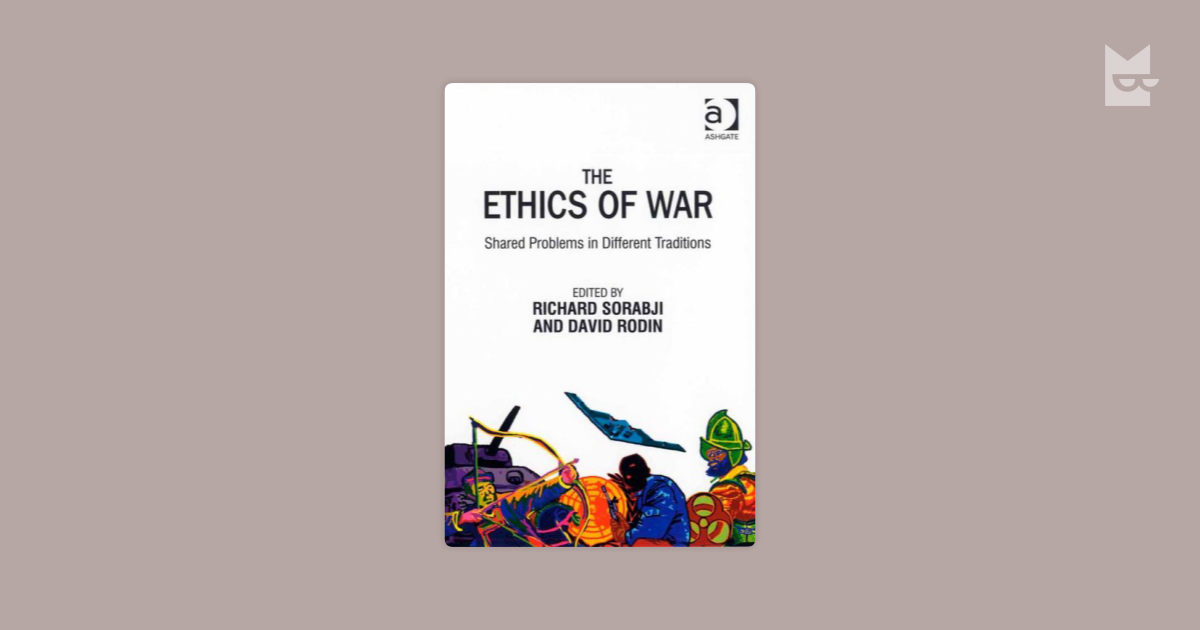 ethics of war This handbook is currently in development, with individual articles publishing online in advance of print publication at this time, we cannot add information about unpublished articles in this handbook however, the table of contents will continue to grow as additional articles pass through the review process and are added to the site.