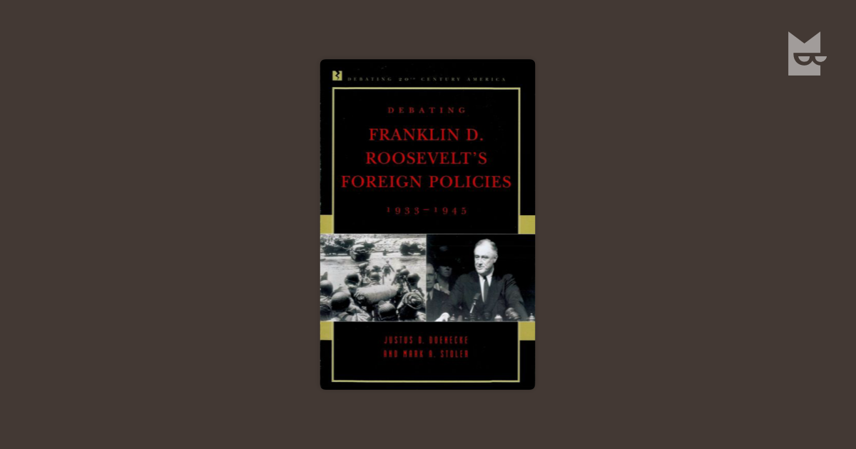 roosevelt s foreign policy Franklin d roosevelt: franklin d roosevelt, 32nd president of the united states foreign policy by 1939 foreign policy was overshadowing domestic policy.