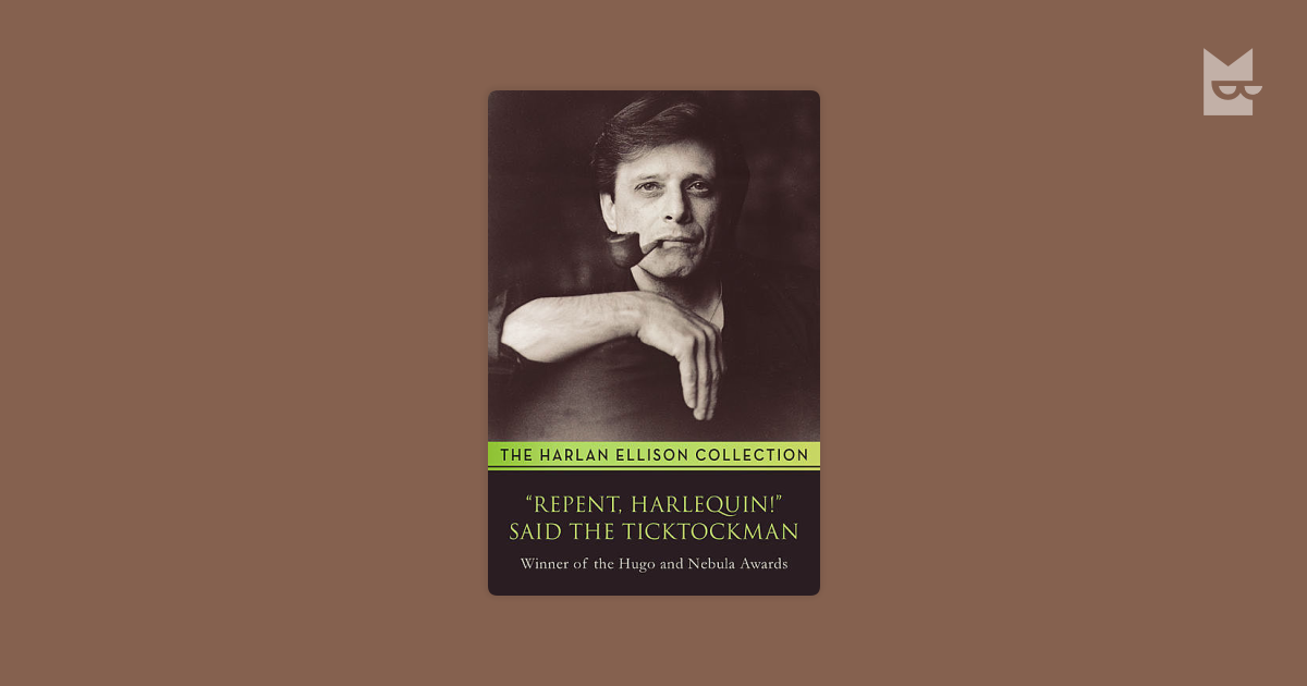 a literary analysis of repent harlequin said the ticktockman by harlan ellison Harlan ellison® harlan jay ellison® 'repent, harlequin' said the ticktockman  as ellison had unwisely parodied a number of his literary.