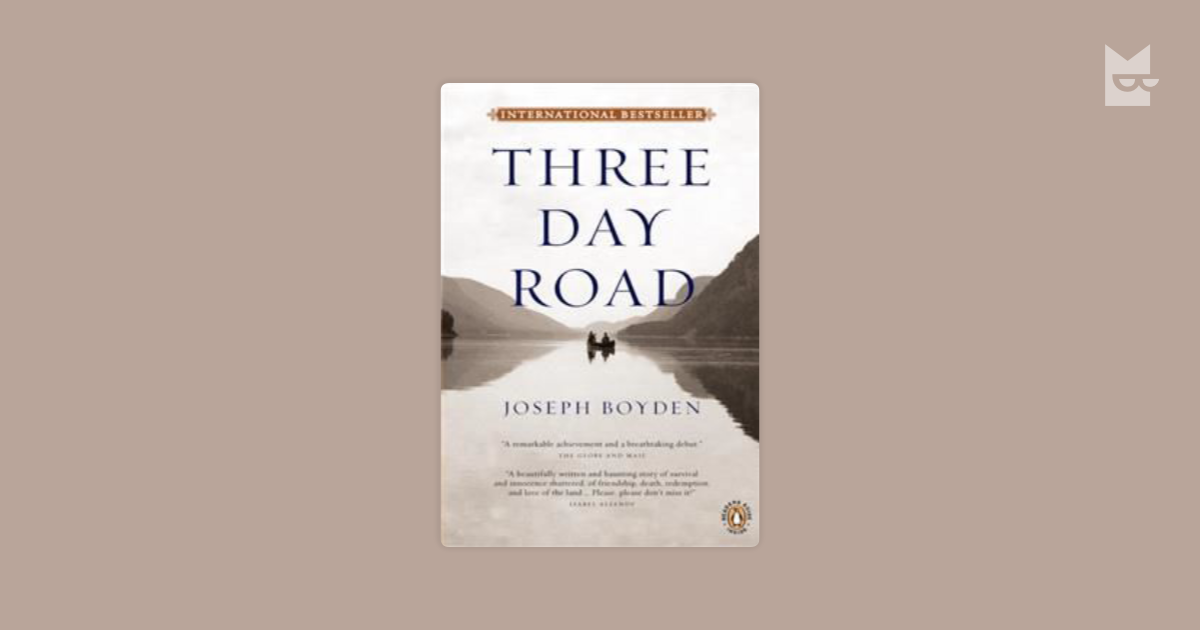 three day road by joseph boyden essays Home essays three day road three day road the three day road by joseph boyden is a is coming back from the war she paddles the three-day.