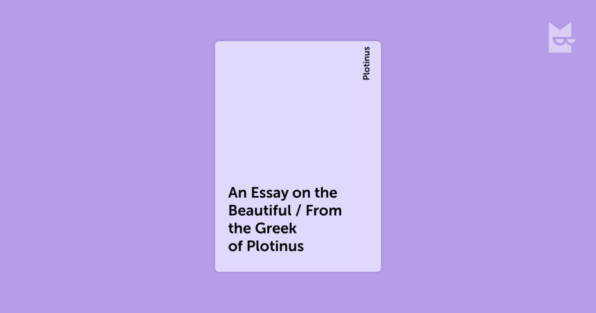 plotinus essay on the beautiful Wit and plotinus essay on the beautiful wisdom the great books are all the introduction youll ever need introduction to philosophy by dallas m.