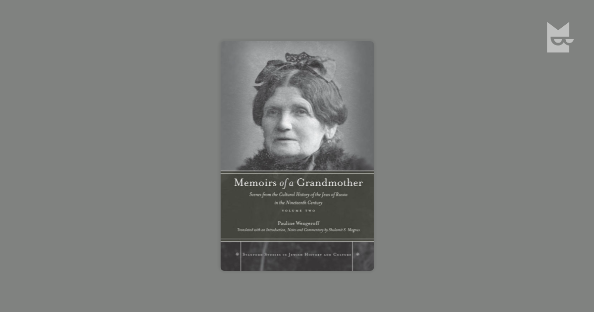 an analysis of pauline wengeroff memoir rememberings In pauline wengeroff's memoir, rememberings, we see the effects of the jewish enlightenment on russian culture in each region that was a home to jews in the early nineteenth century, enlightenment took hold amongst portions of the jewish population.