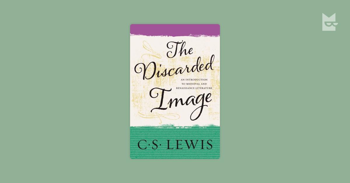 the medieval beliefs and thought processes in the discarded image by cs lewis Clive staples jack lewis (29 november 1898 - 22 november 1963), commonly referred to as c s lewis, was an irish writer and scholarlewis is known for his work on medieval literature, christian apologetics, literary criticism, and fiction.