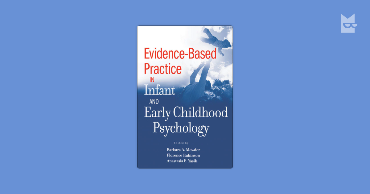 childhood and evidence based practice Evidence-based practice in the early childhood field defines the evidence-based practice movement and explains how it is  evidence based practice is.