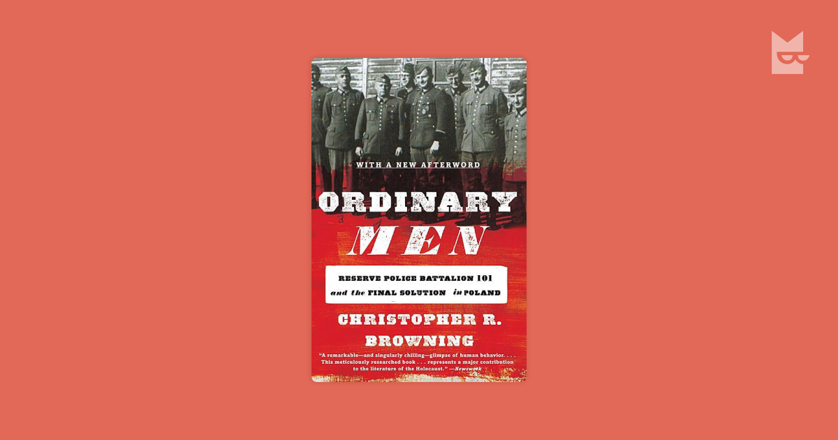 an analysis of the book ordinary men by christopher r browning Study ordinary men: reserve police battalion 101 and the final solution in poland discussion and chapter questions and find ordinary men: reserve police battalion 101 and the final solution in poland study guide questions and answers.