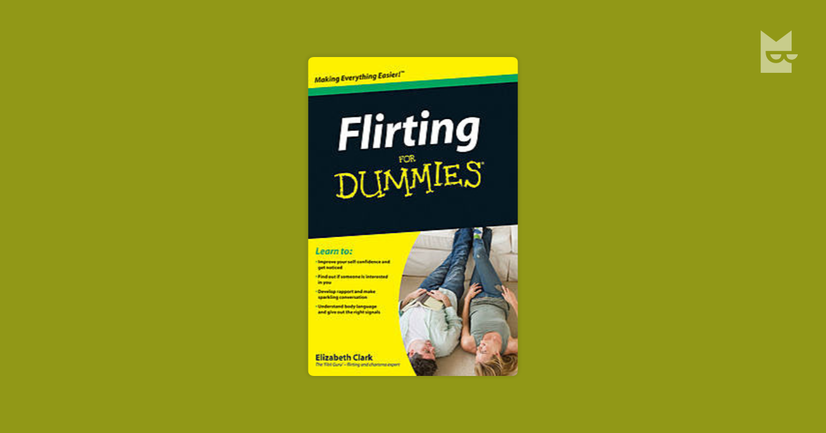 "flirting and dating for dummies Do you know the difference between charm and flirting phd's ""dating for dummies,"" and she gives a pretty clear checklist of what charm is and what it looks."