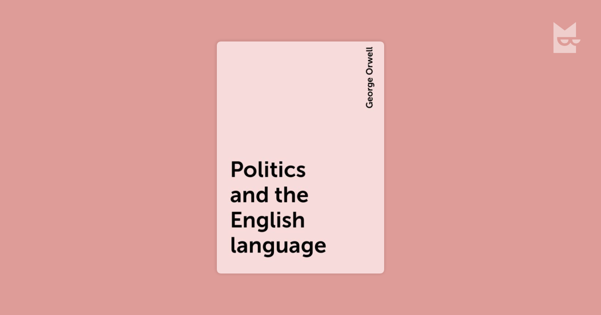an analysis of the main themes in politics and the english language by george orwell