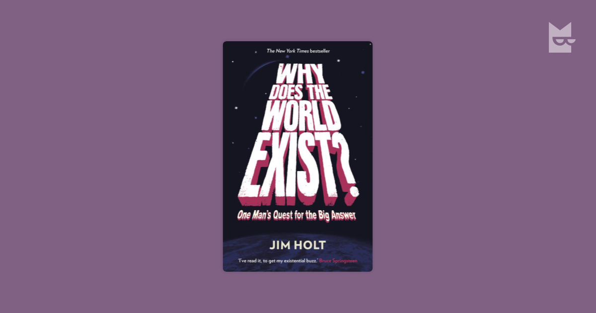 why does the world exist Why does the world exist : an existential detective story by jim holt a readable copy all pages are intact, and the cover is intact pages can include considerable notes-in pen or highlighter-but the notes cannot obscure the text.