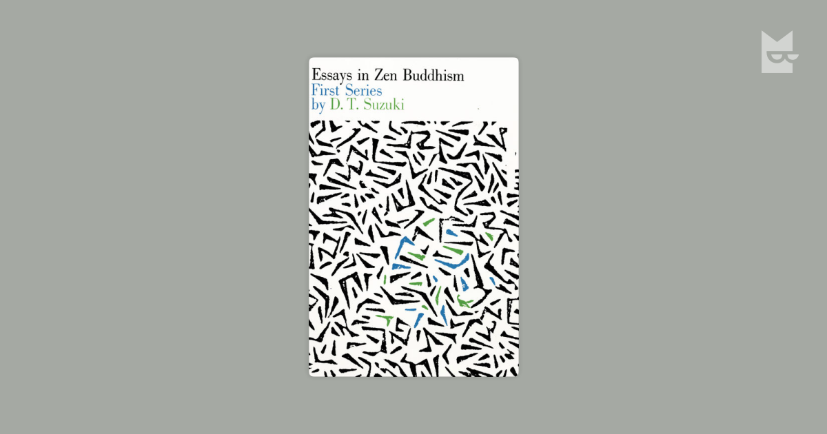 dt suzuki essays in zen buddhism Essays in zen buddhism, second series by dt suzuki essays on zen buddhism is a meditation on the meaning of existence as well as a critical account of buddhism suzuki explains how zen has its origins in the.