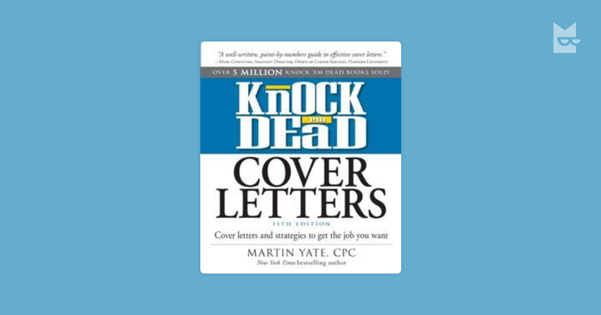 knock em dead cover letters 2013 According to plenty of experts in the career-sphere, the cover letter is growing obsolete but according to the results of a recent officeteam study , which surveyed senior managers at companies.