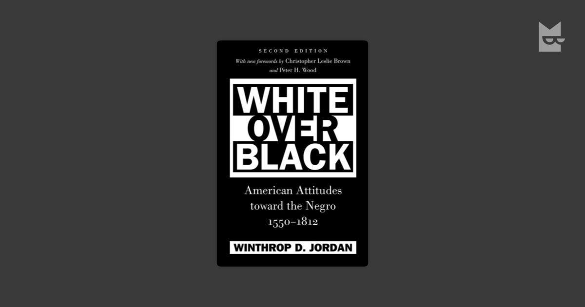 an analysis of white over black american attitudes toward the negro 1550 1812 by winthrop d jordan