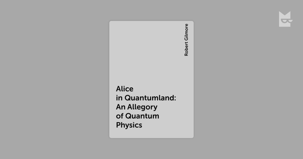 alice in quantumland 2014 Encuentra alice in quantumland: an allegory of quantum physics de robert gilmore (isbn: 8601420222281) en amazon envíos gratis a partir de 19.