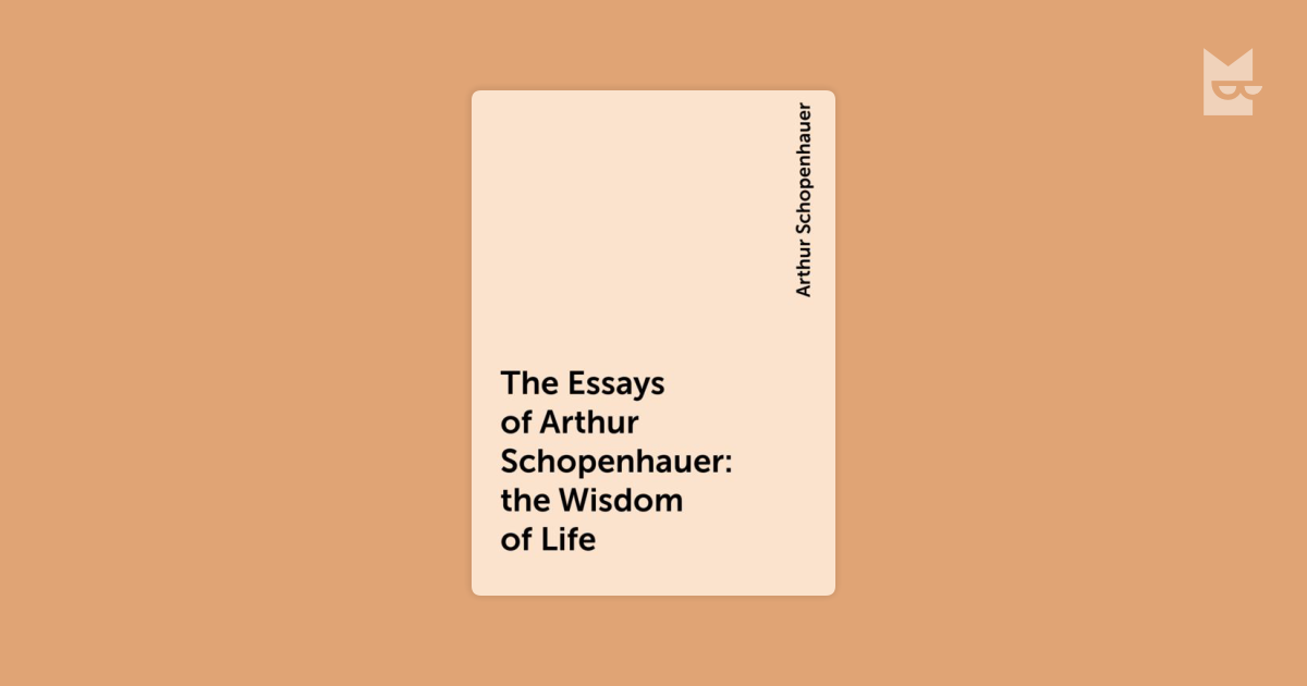 the essays of arthur schopenhauer the wisdom of life Book from project gutenberg: the essays of arthur schopenhauer: the wisdom of life.