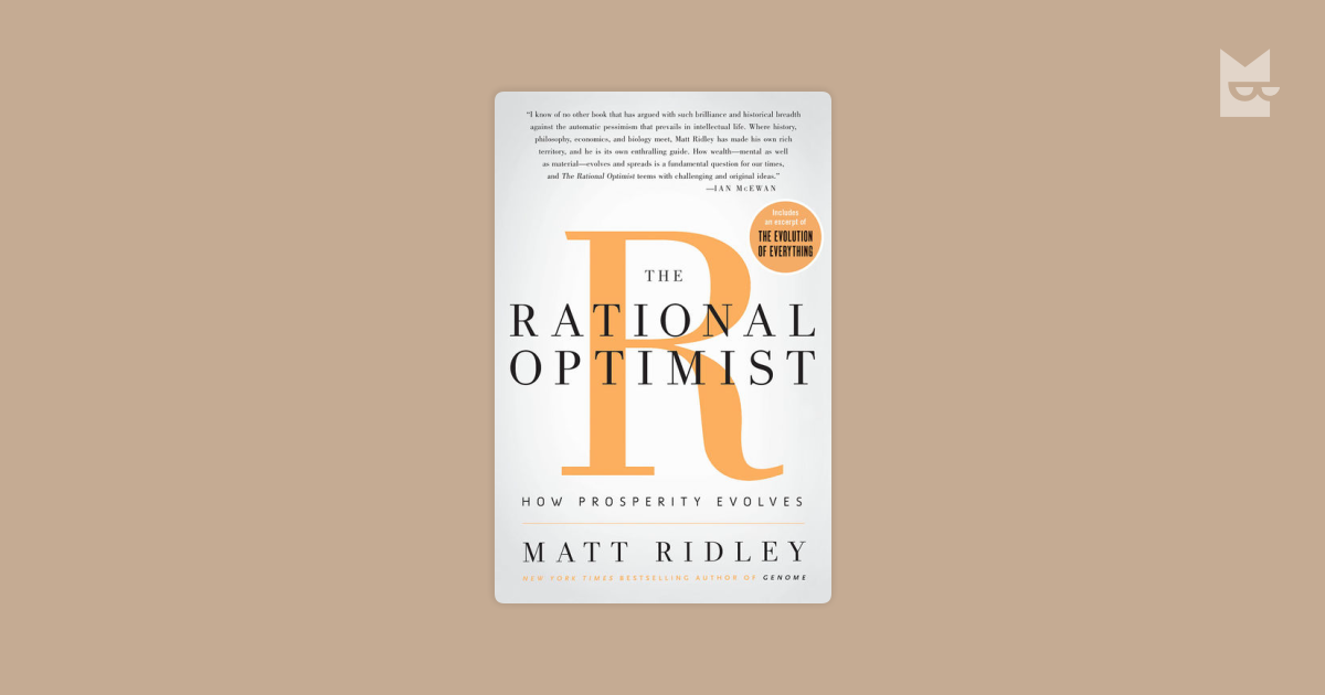 """book analysis the rational optimist Alas, matt ridley's new book, """"the rational optimist,"""" which argues for markets as the dominant source of human progress, is such a case."""