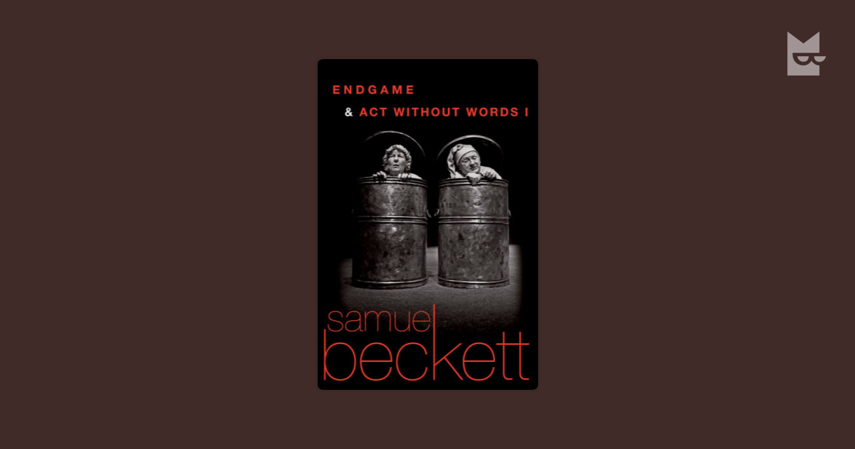 endgame and act without words Find another essay on endgame and act without words power play in samuel beckett's endgame 2198 words - 9 pages understands that the extent of his power has a limit works cited beckett, samuel endgame and act without words new york: grove press, 1958 black, george.