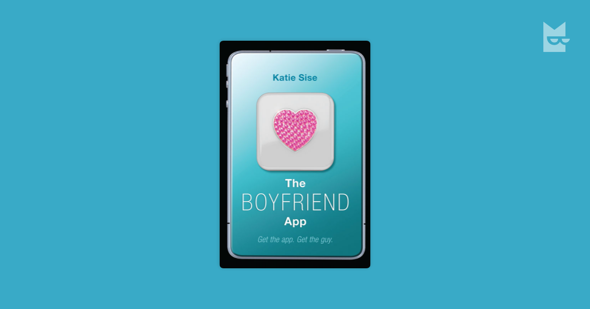 The Boyfriend App By Katie Sise Read Online On Bookmate