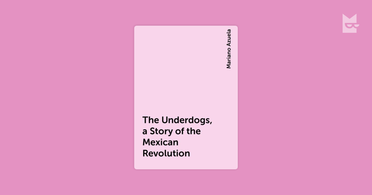 the underdogs mariano azuela 1) what is the theme of mariano azuela's the underdogs, and how is azuela's writing style similar to other authors in the modern literary era.