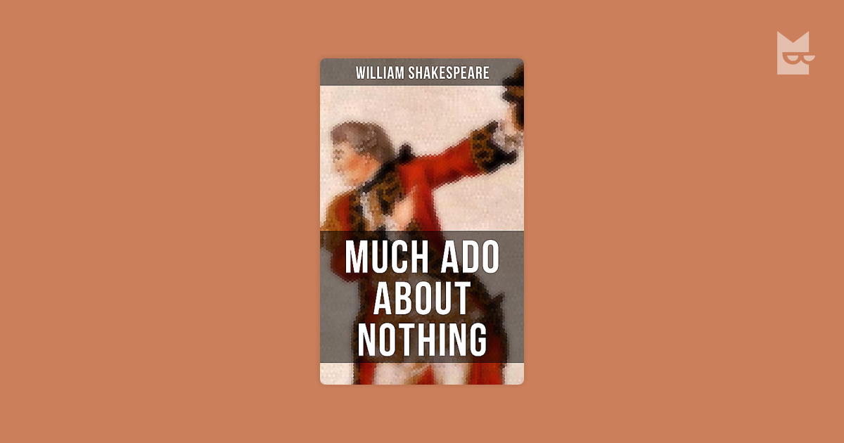 william shakespeares perspective on society in the play much ado about nothing Plays sonnets poems concordance character search advanced search about oss much ado about nothing (1598.