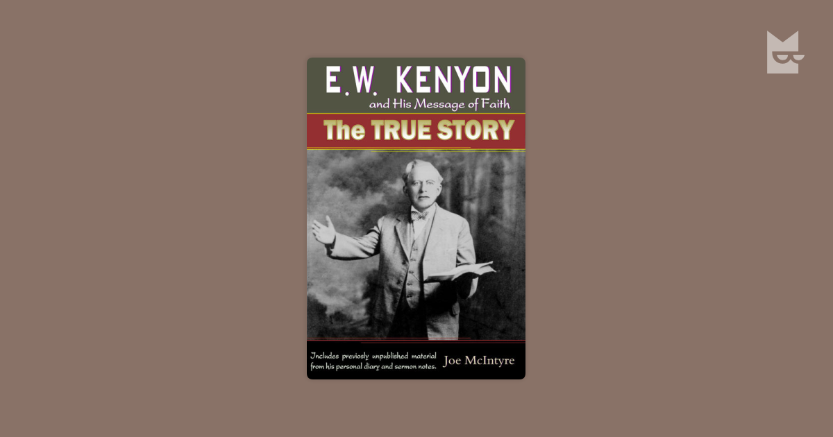 E W  Kenyon and His Message of Faith: The True Story by Joe McIntyre