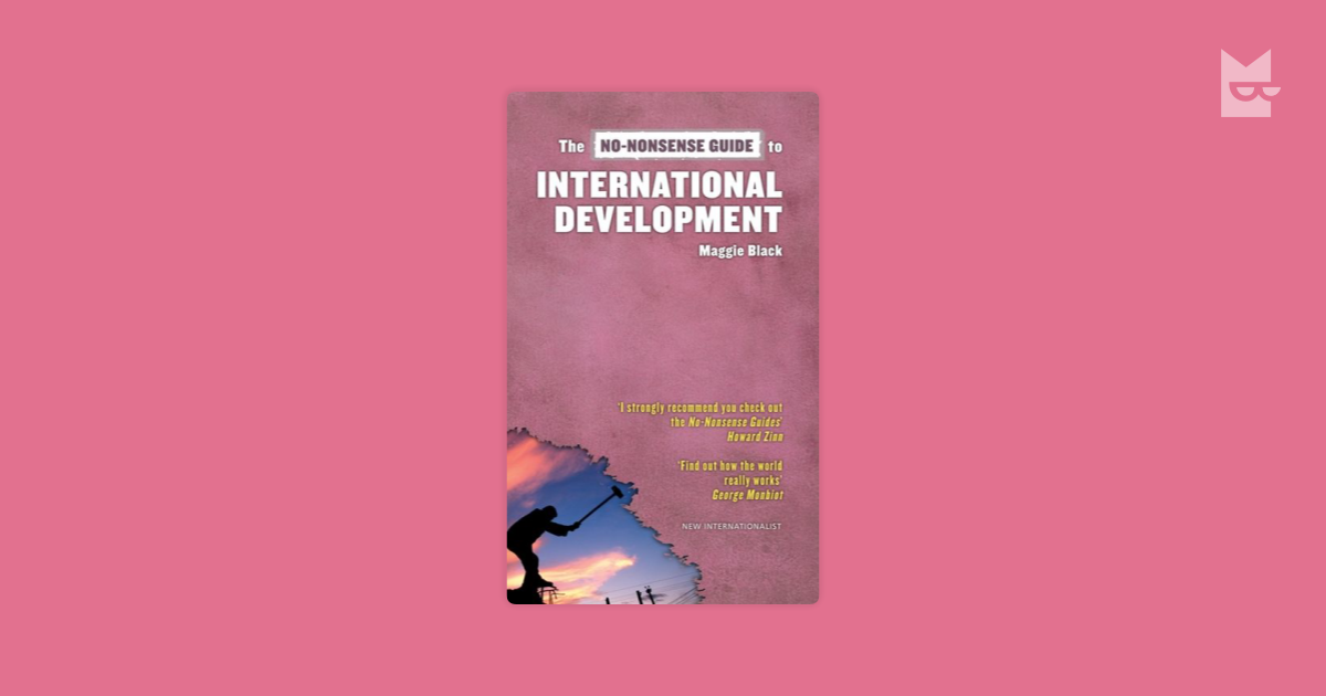 no nonsense guide to international development maggie black The no-nonsense guide to international development has 120 ratings and 12 reviews duncan said: in this book, maggie black traces how international.