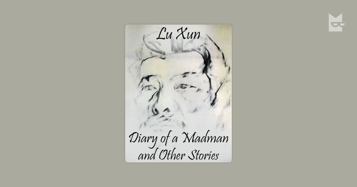 lu xun diary of a madman Alayan, nikola jan s lu xun's a madman's diary analysis the story of lu xun's a madman's diary draws the picture of feudal society: a society that stresses submission to authority, and the ultimate compliance to tradition.