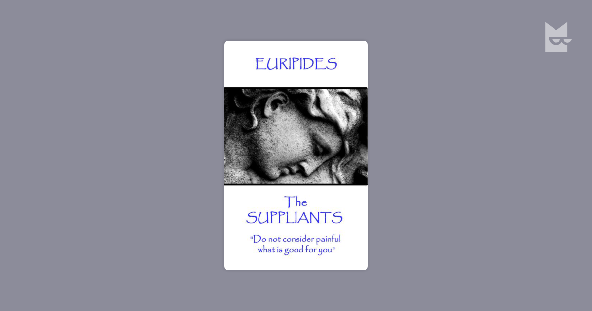the moral values in suppliant women a book by euripides Euripides ii: andromache, hecuba, the suppliant women, electra - ebook written by euripides read this book using google play books app on your pc, android, ios devices download for offline reading, highlight, bookmark or take notes while you read euripides ii: andromache, hecuba, the suppliant women, electra.