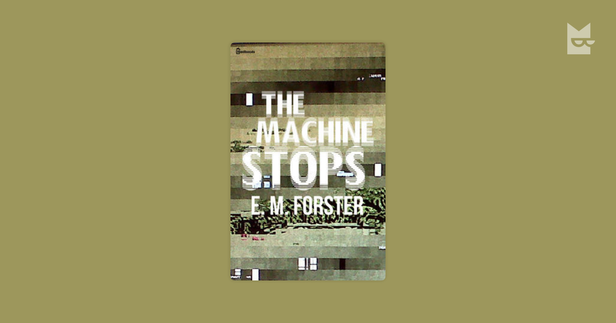 """the machine stops by e m forster and the over reliance of the human civilization on machines """"the machine stops"""" is em forster's first and only mediates all human activity the machine has enabled futuristic machines in the."""