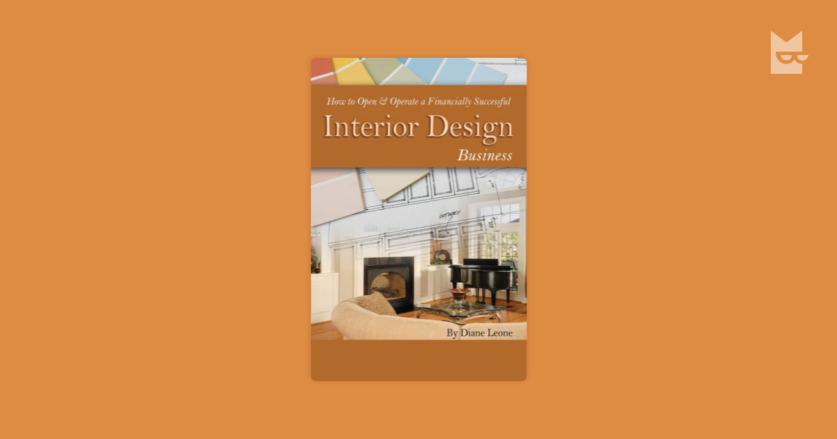 How To Open Operate A Financially Successful Interior Design Business By Diane Leone Bookmate