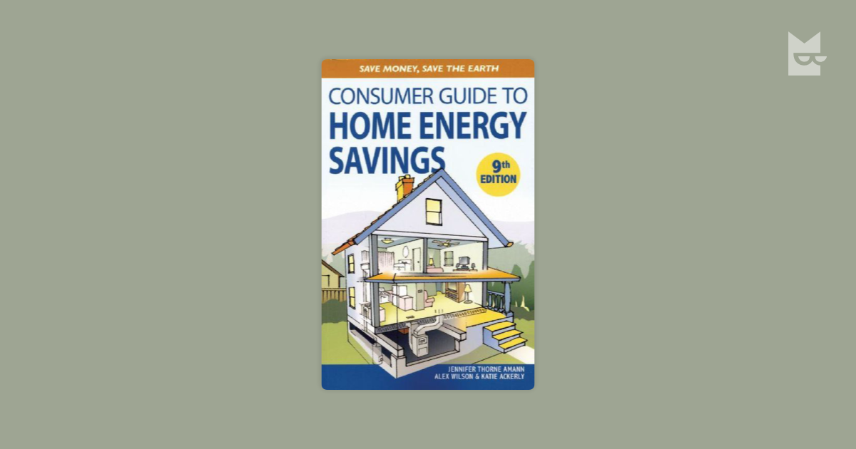 Consumer Guide To Home Energy Savings Ninth Edition Jennifer Thorne Amann Alex Wilson Katie Ackerly On