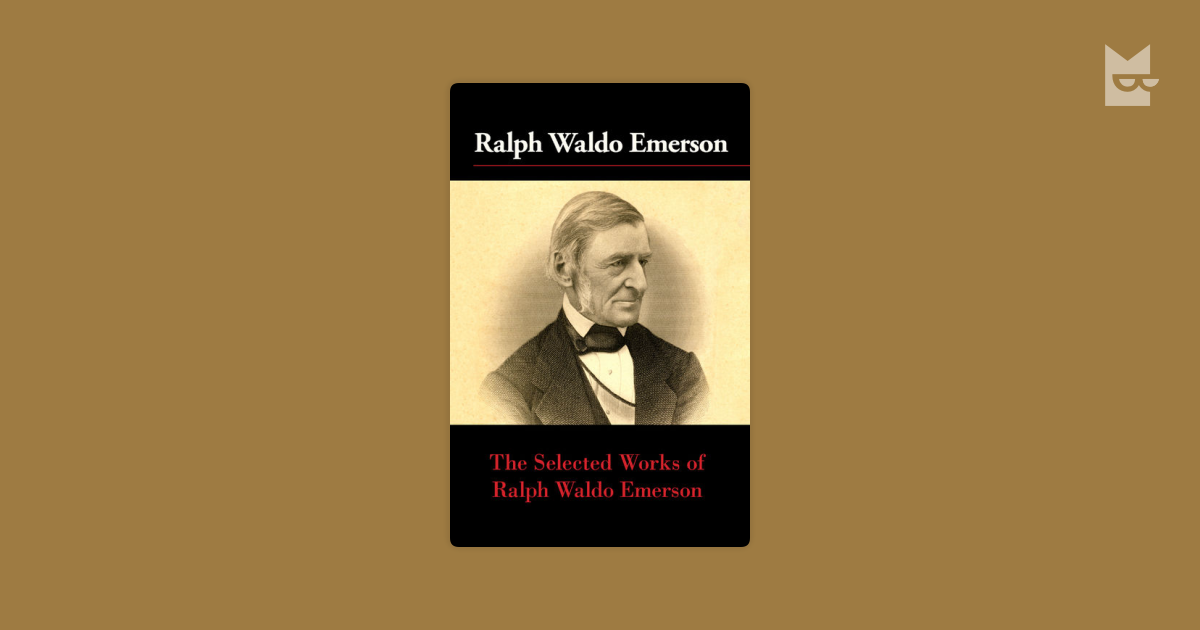 selected essays by emerson Self-reliance ralph waldo emerson 1841 \ne te quaesiveris extra \man is his own star and the soul that can render an honest and a perfect man, commands all light, all in.