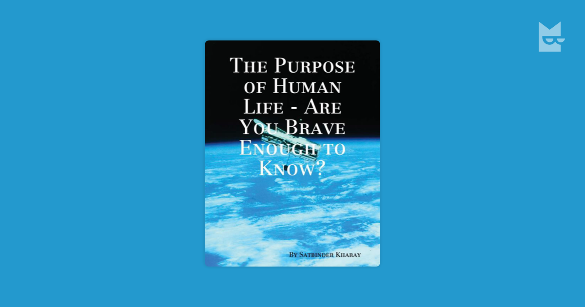 purpose of human life essays What is my purpose in life what am i on earth for these questions are asked by many teenagers today it wasn't until today that i tried to find the answer to i learned that life isn't just about that one simple question and instead of turning it into something big why not work towards getting that purpose.