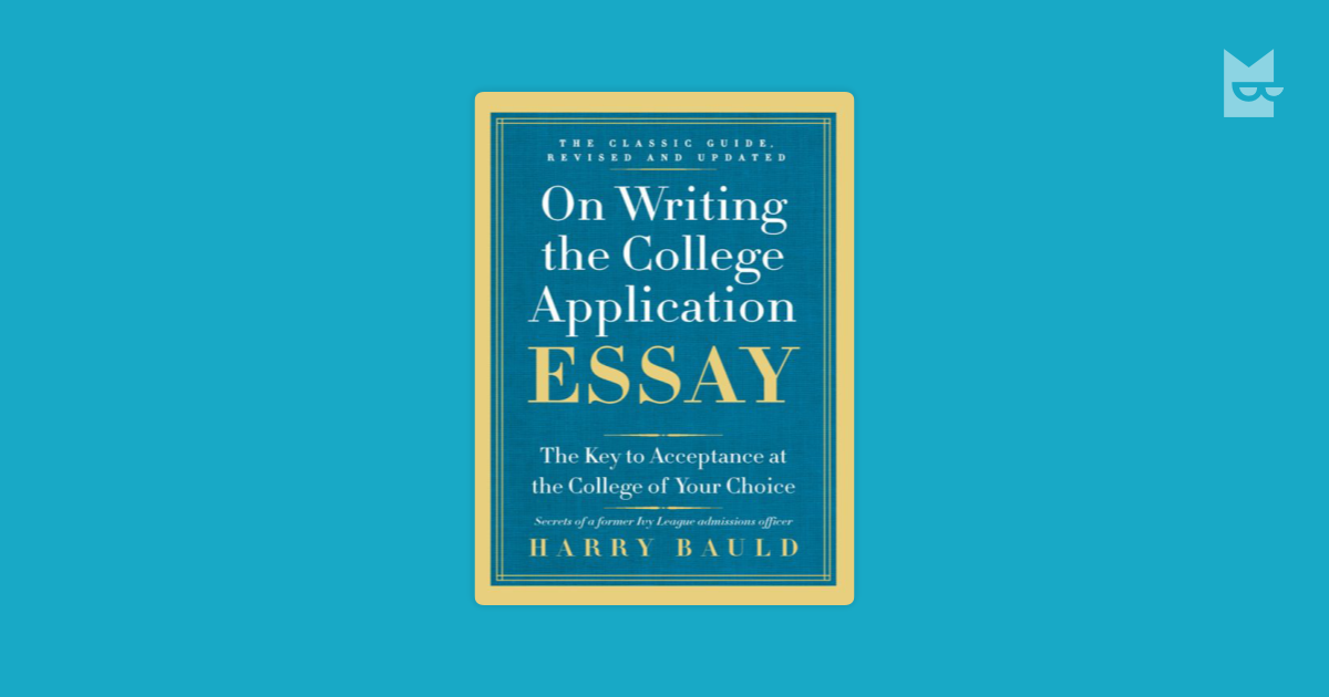 harry bauld on writing the college essay A well written essay simply shows you at your alive and thinking best, a person worth listening to - not just for the ten minutes it takes to read your application, but for the next four years, notes harry bauld, author of on writing the college application essay.
