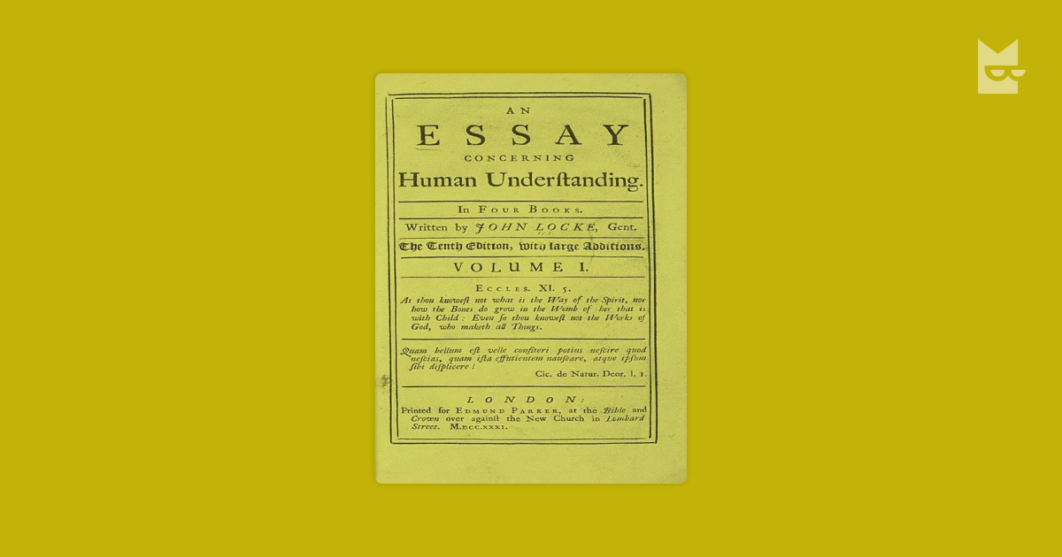 essay concerning understanding Preface and introduction 1 an inquiry into the understanding, pleasant and useful 2 design 3 method 4 useful to know the extent of our comprehension.