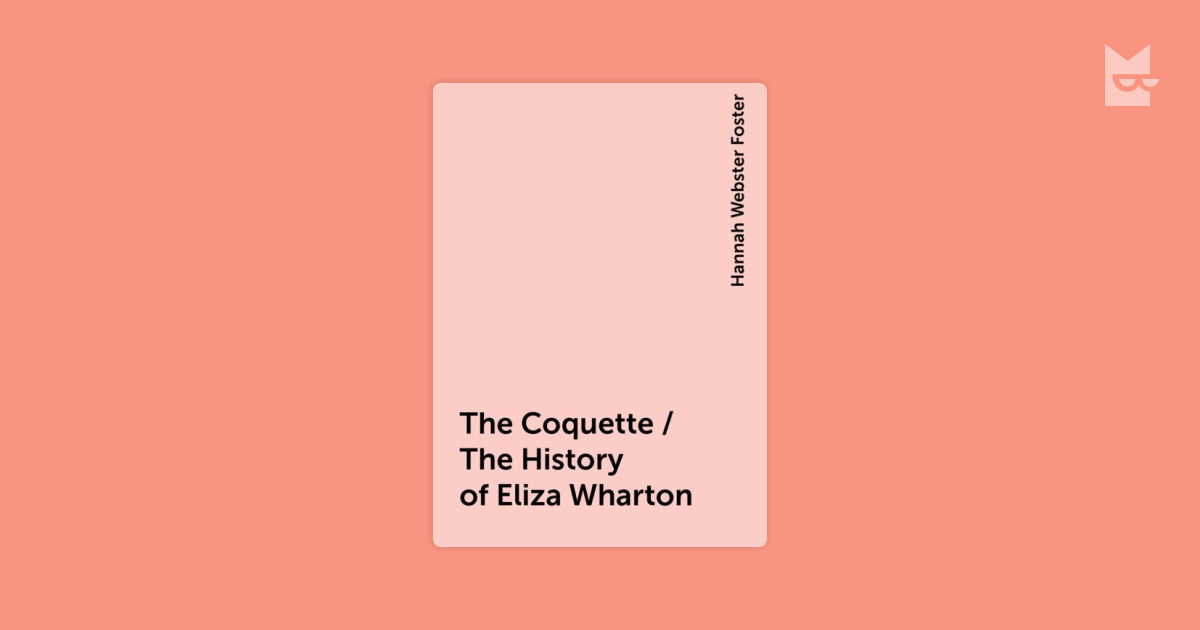hannah webster fosters the coquette essay