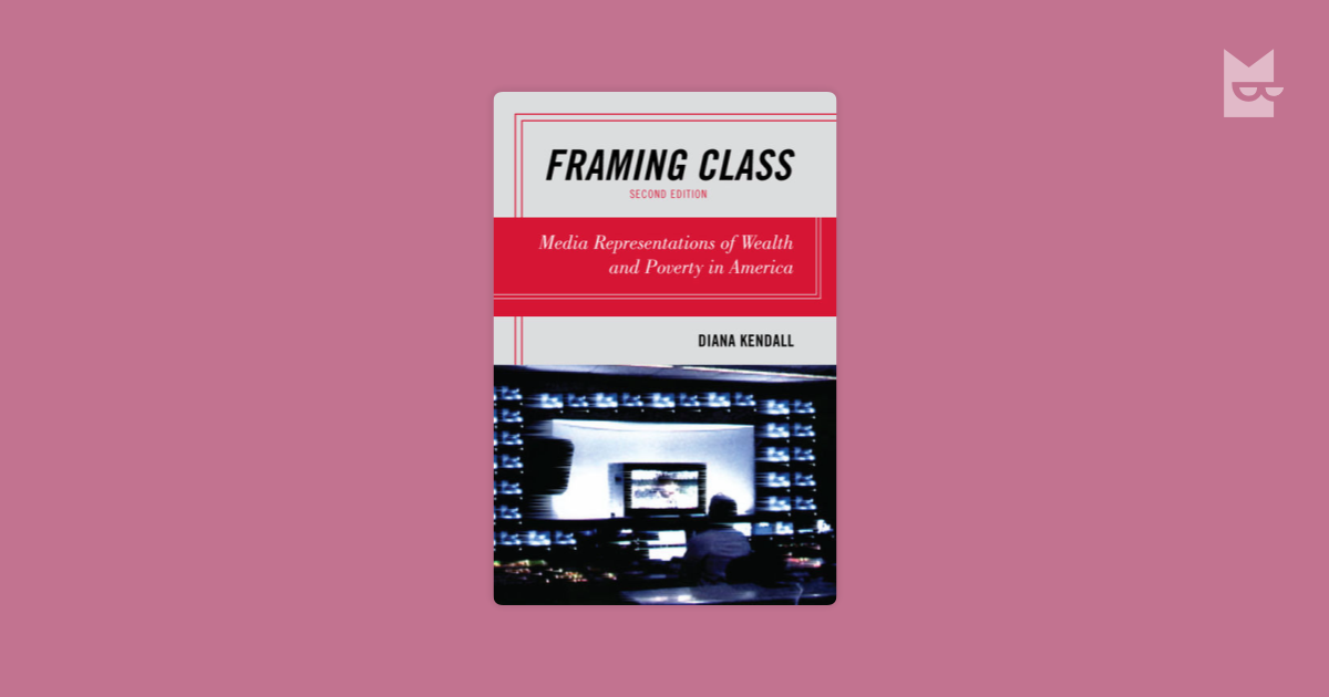 diana kendall framing class essay In framing class, vicarious living, and conspicuous consumption author diana kendall blames the medial for the unbalanced view of the social classes.