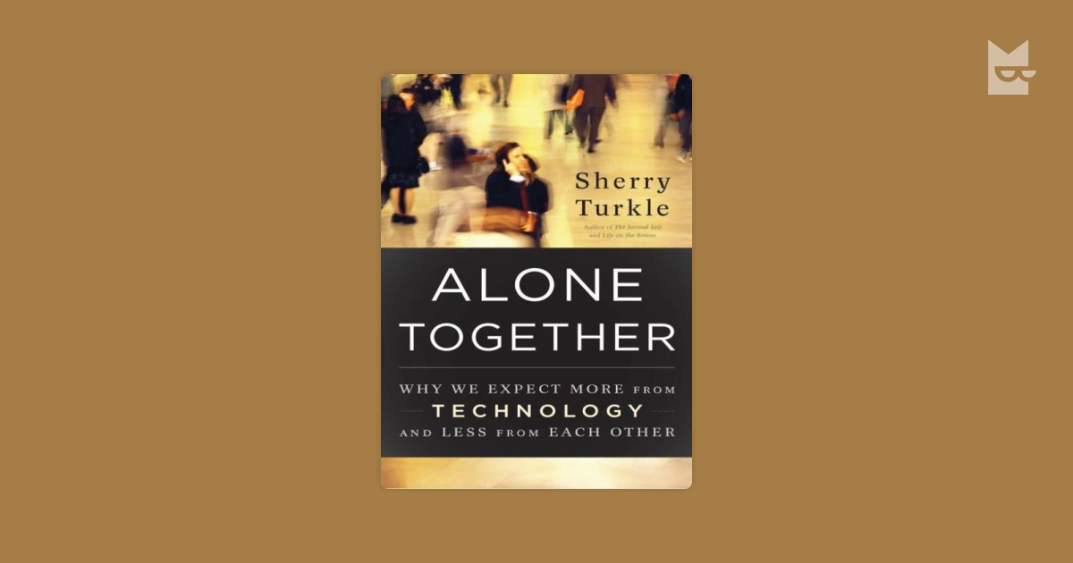 how technology impacts our lives an analysis of alone together by sherry turkle Peyton reed 1 eng w131: 13947 mrs abby kincaid 5/20/15 response to sherry turkle's alone together: in alone together sherry turkle addresses the issue of technology and its advancement and impact on our society.