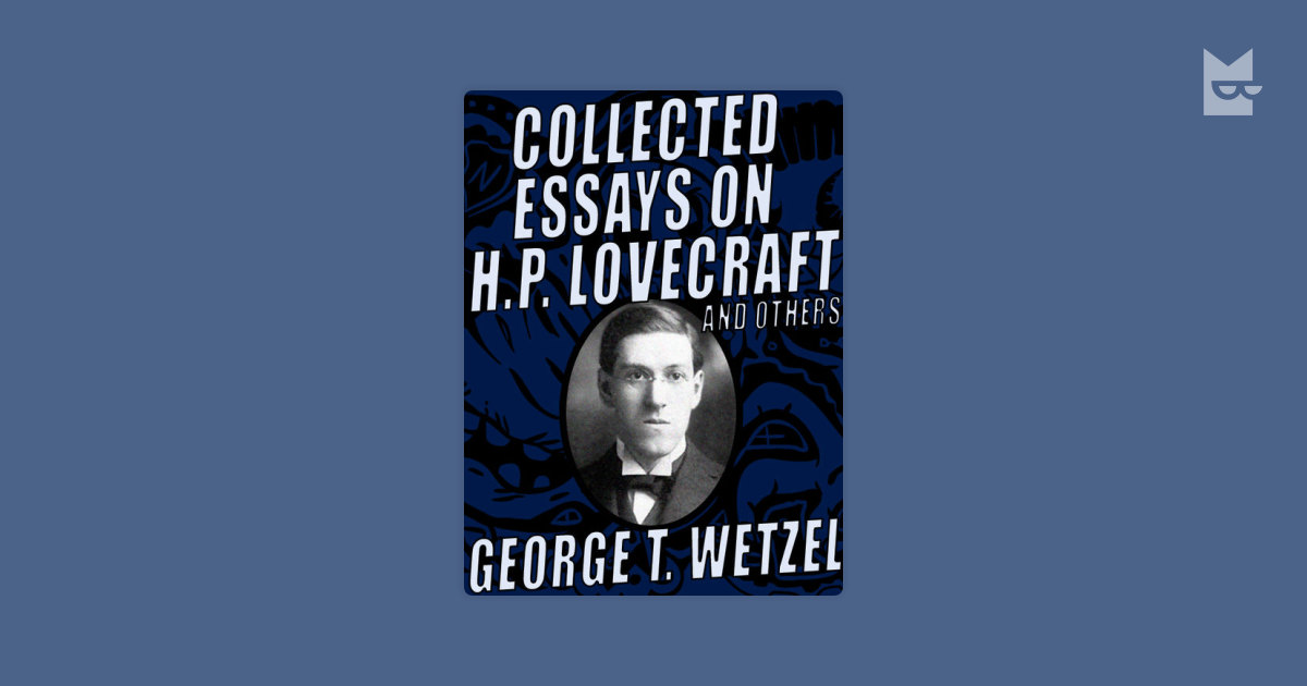 essays on lovecraft After lovecraft's death, some of his friends and other fellow writers founded a publishing firm, arkham house, for the purpose of issuing collections of lovecraft's letters, essays, and stories.