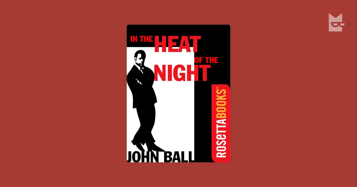 an analysis of the treats for people in the novel in the heat of the night by john ball Working from a so-so novel by john ball, they stripped away pages of explanation and misdirection, redefined the characters, and sharpened the plot  when in the heat of the night began.