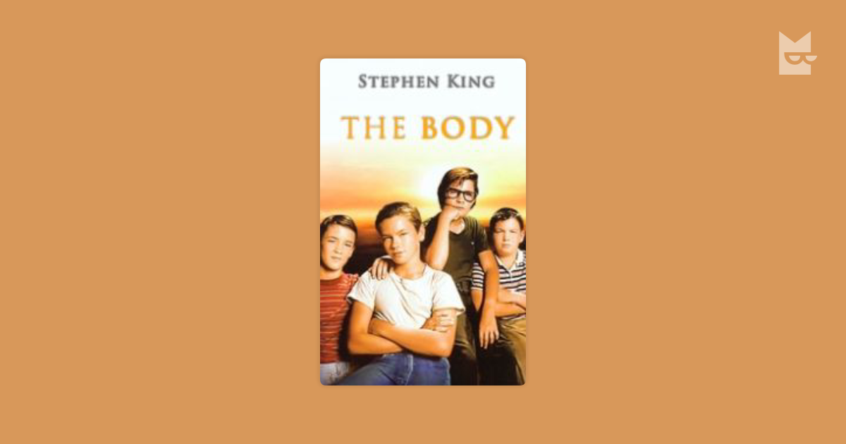 the body by stephen king essay The success of stephen king as a screenwriter essay - the success of stephen king as a screenwriter movies are becoming more and more popular with new special effects and stories that are intriguing and gripping.