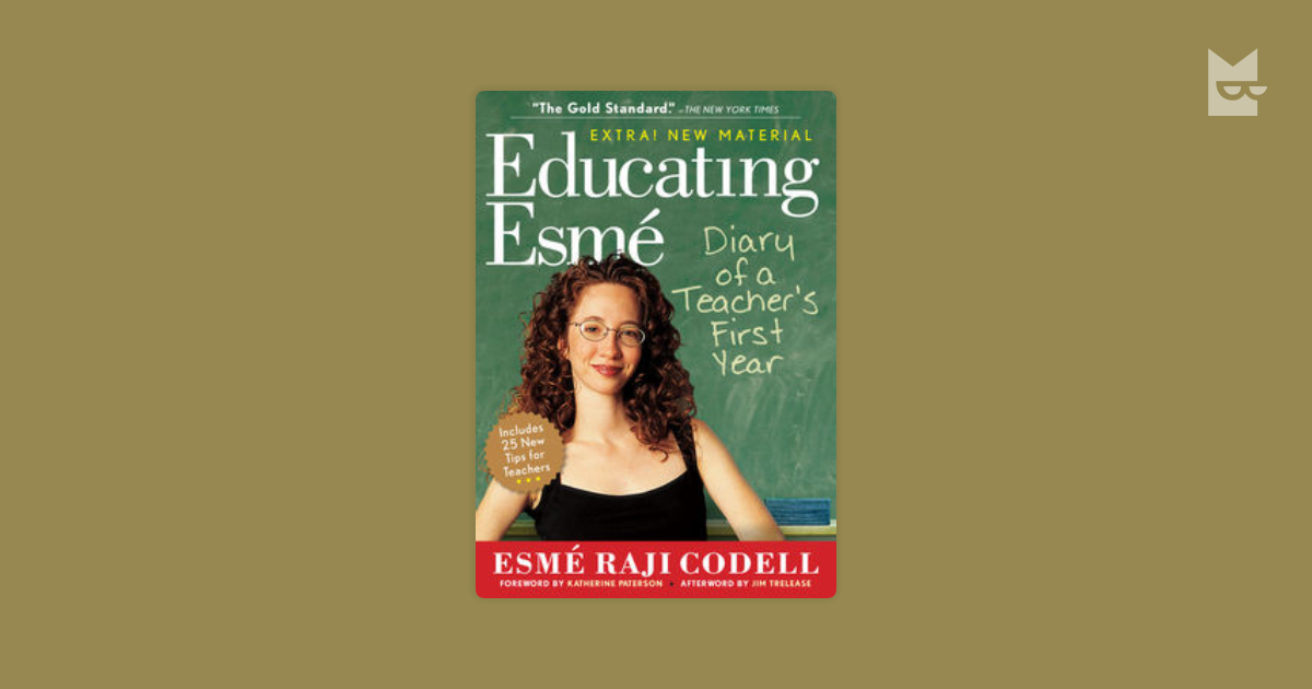 book review of educating esme Educating esmé: diary of a first year teacher is a book written by children's literature specialist and then elementary school teacher esmé raji codell the book, presented in diary format, presents esmé's first year teaching in an inner-city public school in chicago her joys, trials and experiences.
