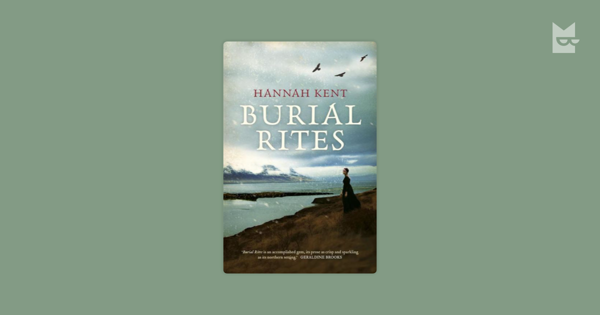 a look at the life of condemned women in burial rites a novel by hannah kent Buy burial rites reprints by hannah kent (isbn: 9781447233176) from amazon's book store everyday low prices and free delivery on eligible orders 'all this research has paid off in spades: the end result is a novel so steeped in period detail that the extracts lifted from original sources sit.