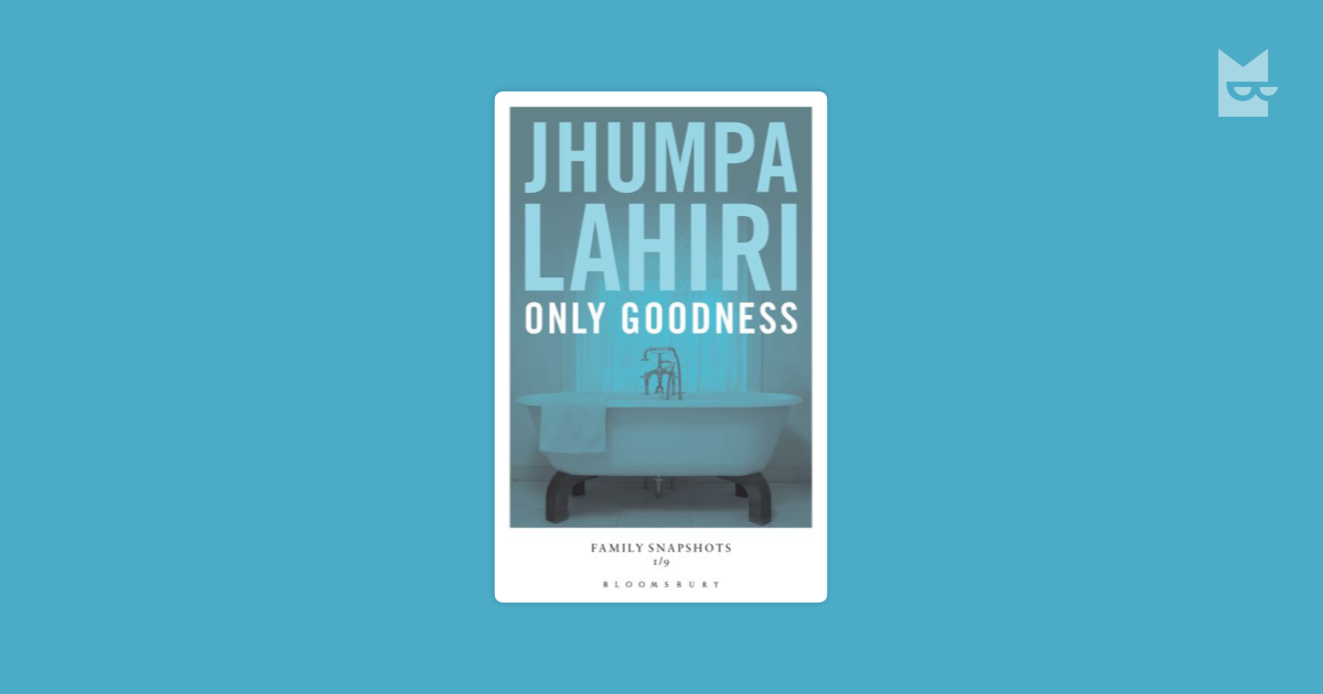 only goodness by jhumpa lahiri John mullan on jhumpa lahiri's unaccustomed earth – guardian book club  like all good short stories, even the longest rely on stopping short  only goodness uses similar chronological.