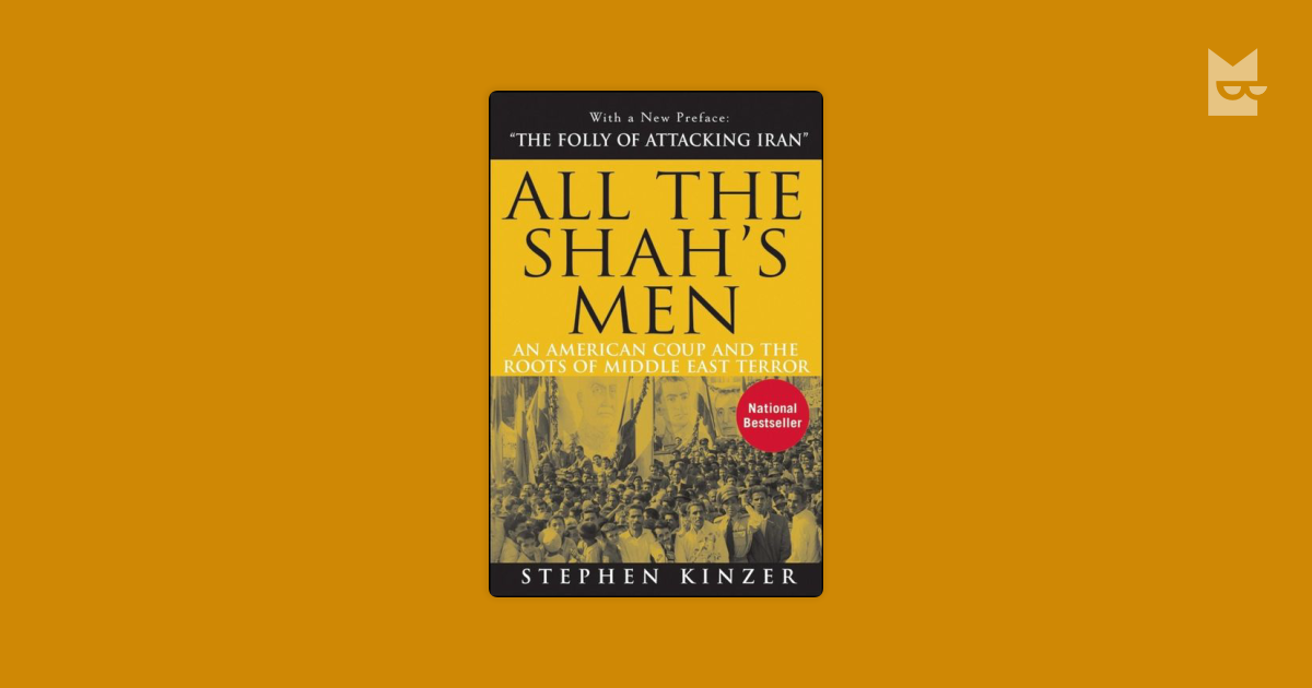 all the shahs men by stephen kinzer All the shah's men:  america's century of regime change from hawaii to iraq von stephen kinzer taschenbuch eur 18,44 auf lager versandt und verkauft von amazon.