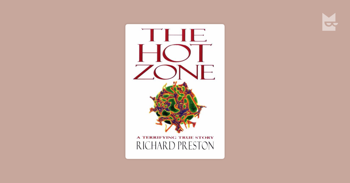 the hot zone and richard preston Richard preston wrote the hot zone, a classic look at the ebola virus and the scientists who fight it his wide-ranging curiosity about science and people has led him to cover a dizzying list of topics, with a lapidary attention to detail and an ear for the human voice.