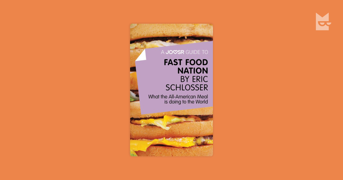 a literary analysis of fast food nation by eric schlosser This study guide and infographic for eric schlosser's fast food nation offer summary and analysis on themes, symbols, and other literary devices found in the text explore course hero's library of literature materials, including documents and q&a pairs.