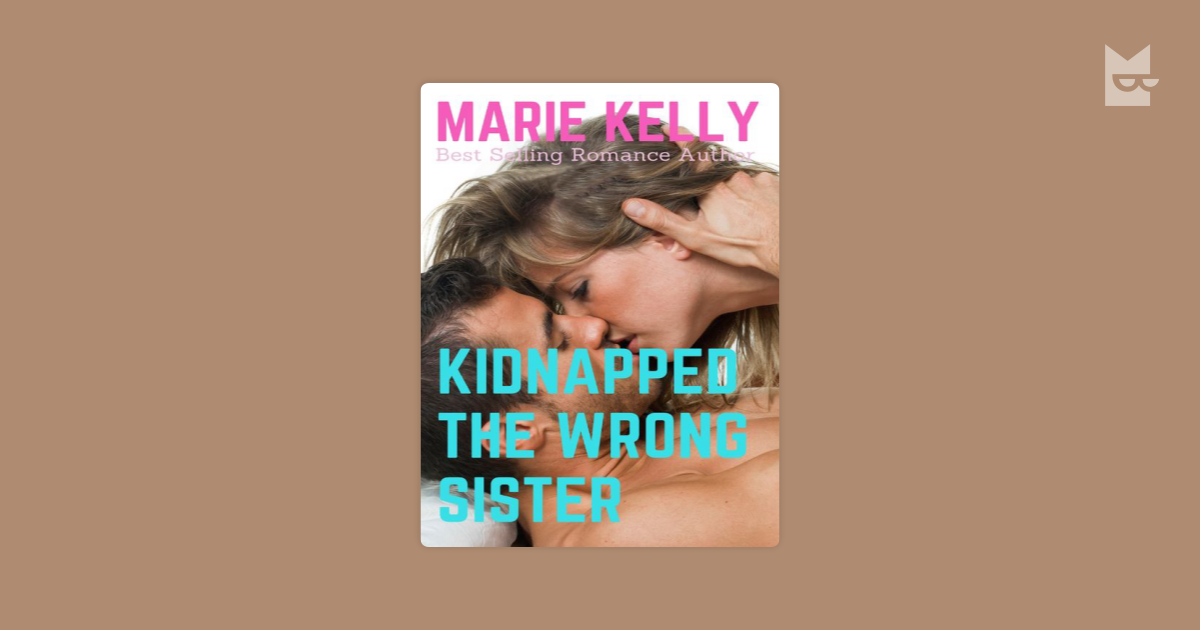 Kidnapped the Wrong Sister by Marie Kelly Read Online on