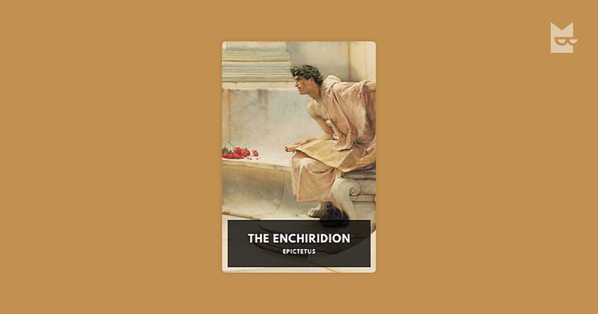 the ideas in the enchiridion of epictetus a book by epictetus The enchiridion by epictetus has 52 ideas that you can apply to work & life some of the ideas are difficult to accept at first because of a world of.