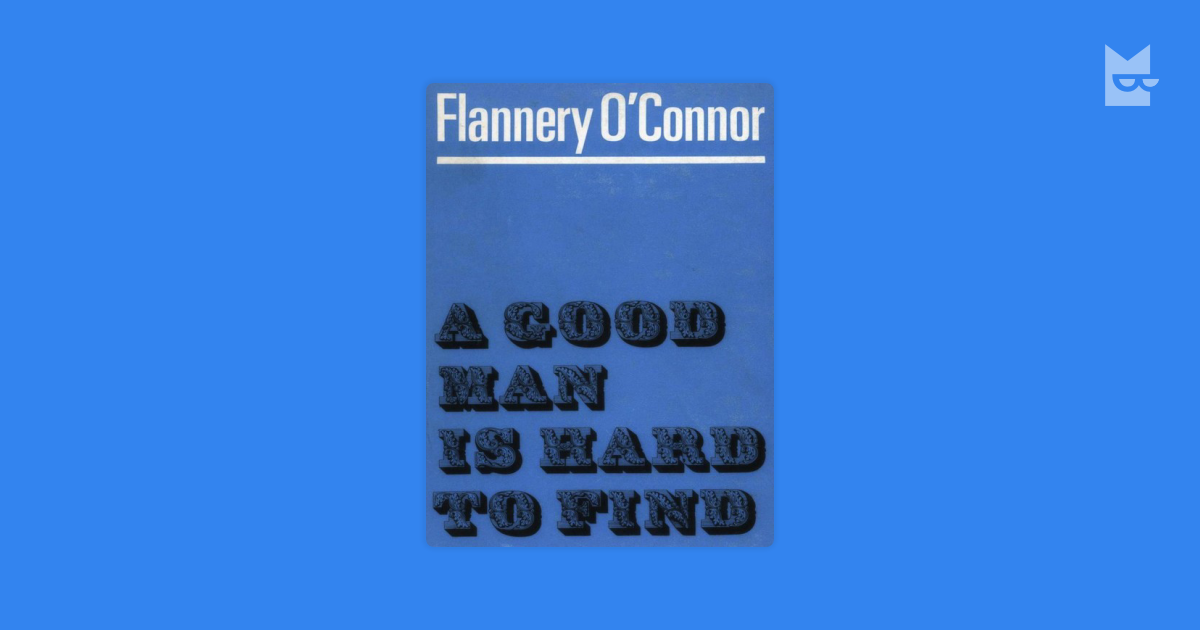 flannery oconnors short story a good man Literary critic caroline gordon started off a review of o'connor's short-story collection a good man is hard to find (1955)—friends writing about friends is an old fad—by saying that the stories exhibit what henry james, in 'a partial portrait' of guy de maupassant, called 'the artful brevity of a master.